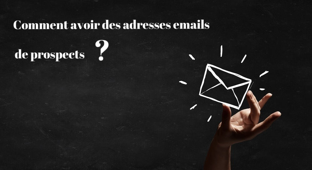 Comment avoir des adresses emails de prospects ?