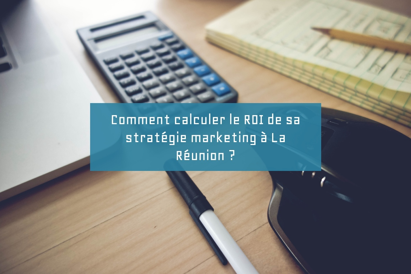 Comment calculer le ROI de sa stratégie marketing à La Réunion ?