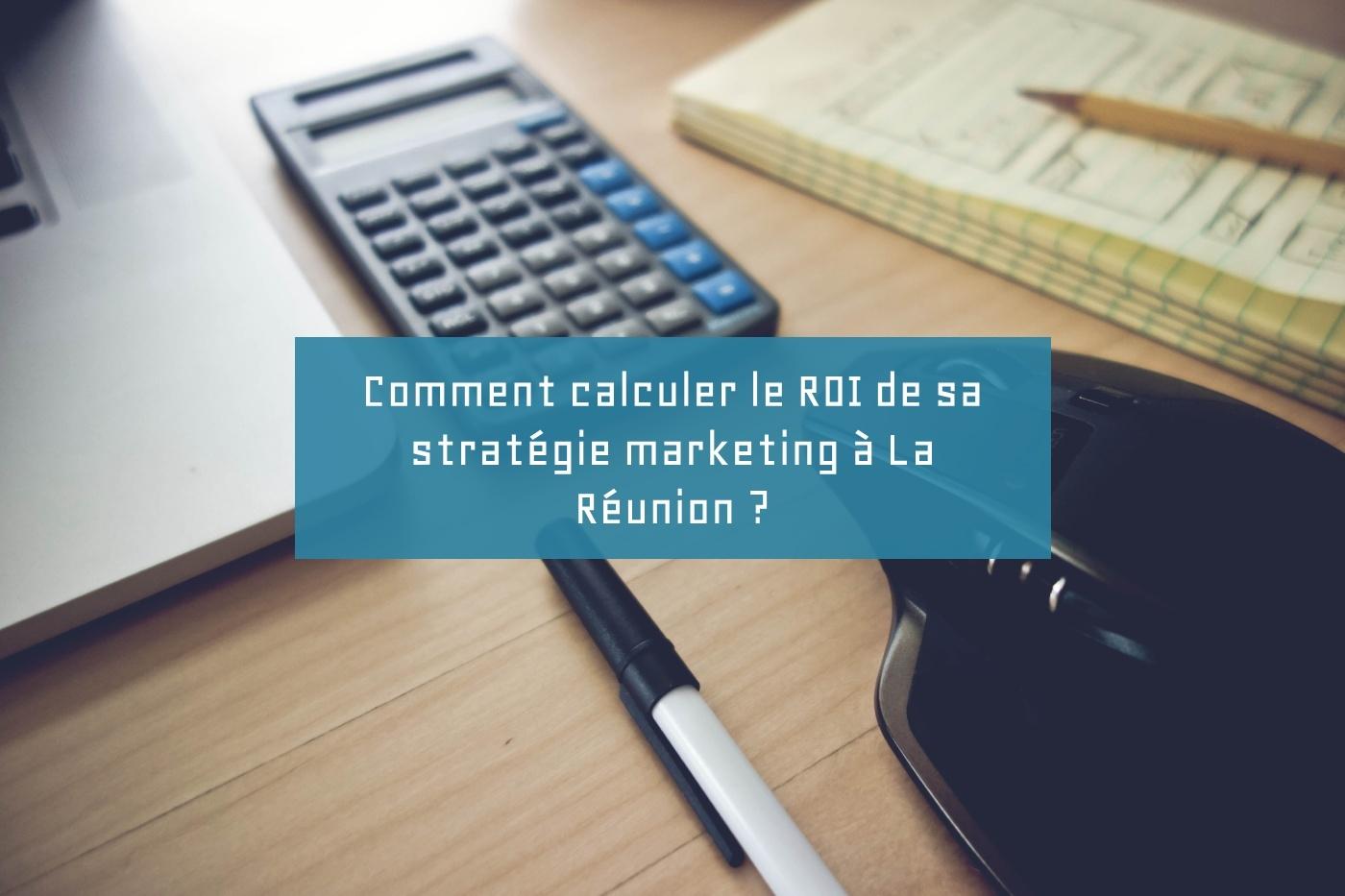 Comment calculer le ROI de sa stratégie marketing à La Réunion ?