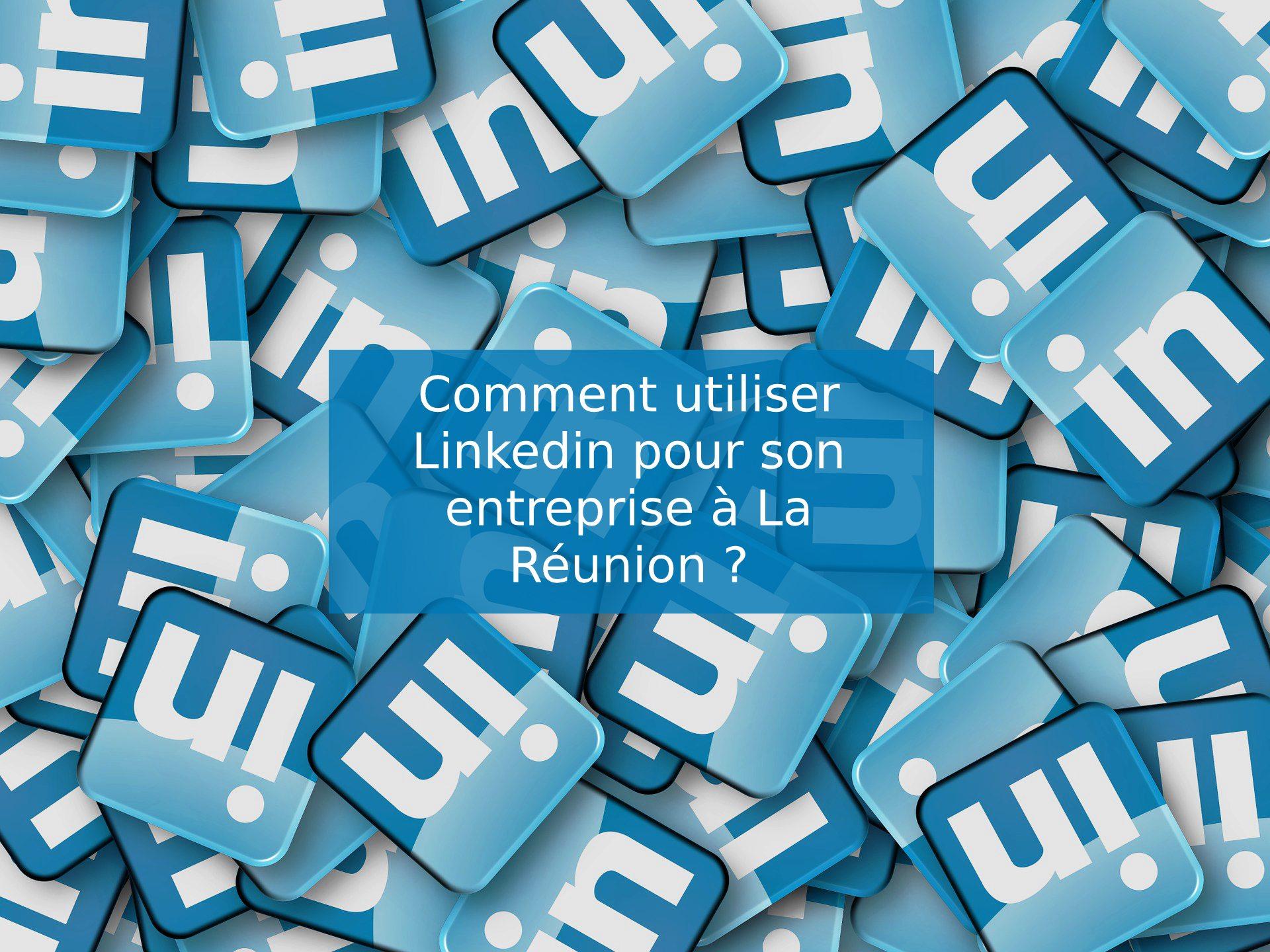 Comment utiliser Linkedin pour son entreprise à La Réunion ?