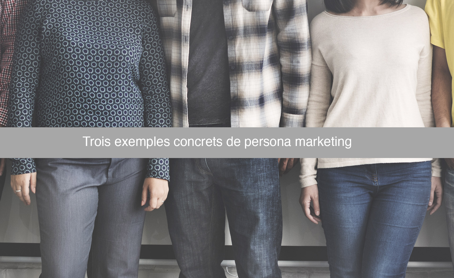 3 exemples concrets de persona marketing