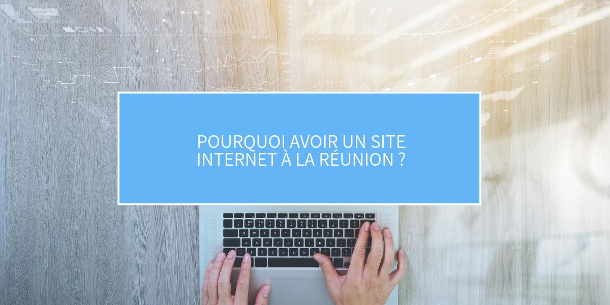 Pourquoi avoir un site internet à la Réunion ?